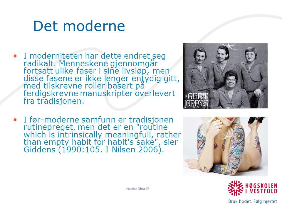 Mattias Øhra 07 Det moderne I moderniteten har dette endret seg radikalt.
