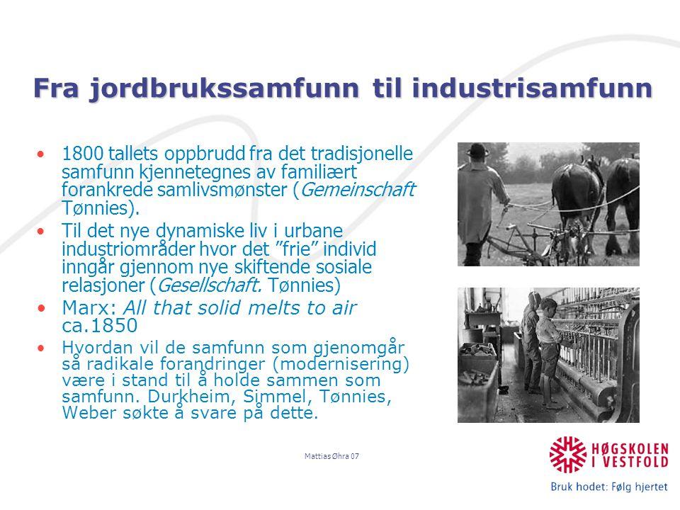 Mattias Øhra 07 1800 tallets oppbrudd fra det tradisjonelle samfunn kjennetegnes av familiært forankrede samlivsmønster (Gemeinschaft Tønnies).