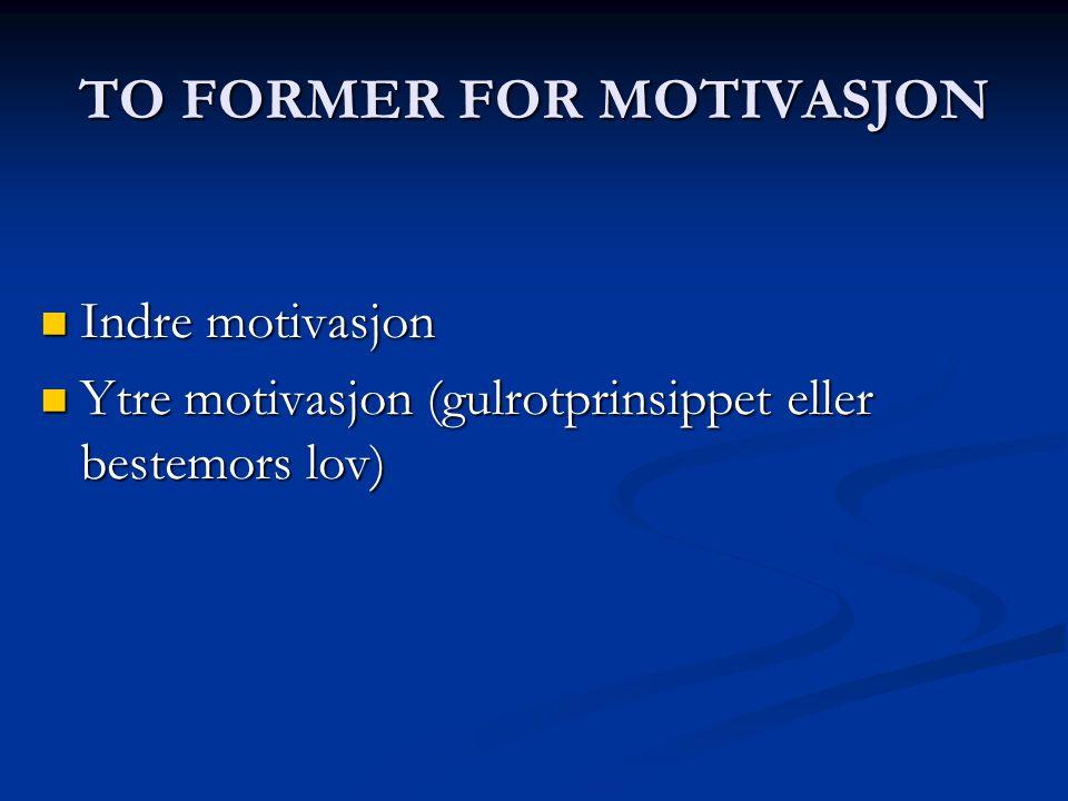 TO FORMER FOR MOTIVASJON Indre motivasjon Indre motivasjon Ytre motivasjon (gulrotprinsippet eller bestemors lov) Ytre motivasjon (gulrotprinsippet el
