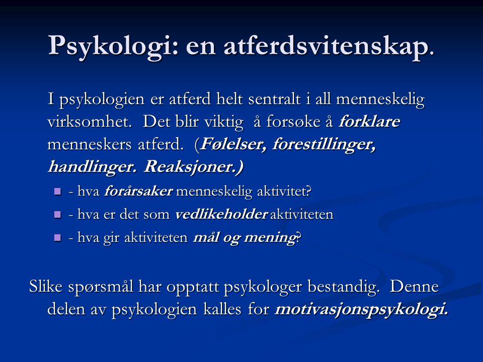 Psykologi: en atferdsvitenskap. I psykologien er atferd helt sentralt i all menneskelig virksomhet. Det blir viktig å forsøke å forklare menneskers at