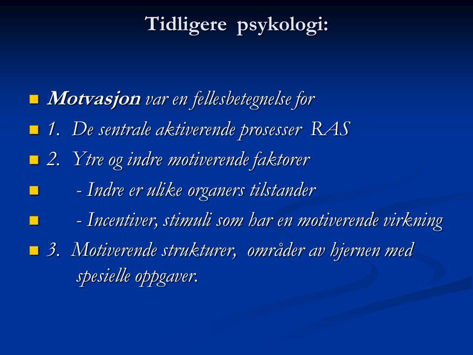 Tidligere psykologi: Motvasjon var en fellesbetegnelse for Motvasjon var en fellesbetegnelse for 1. De sentrale aktiverende prosesser RAS 1. De sentra