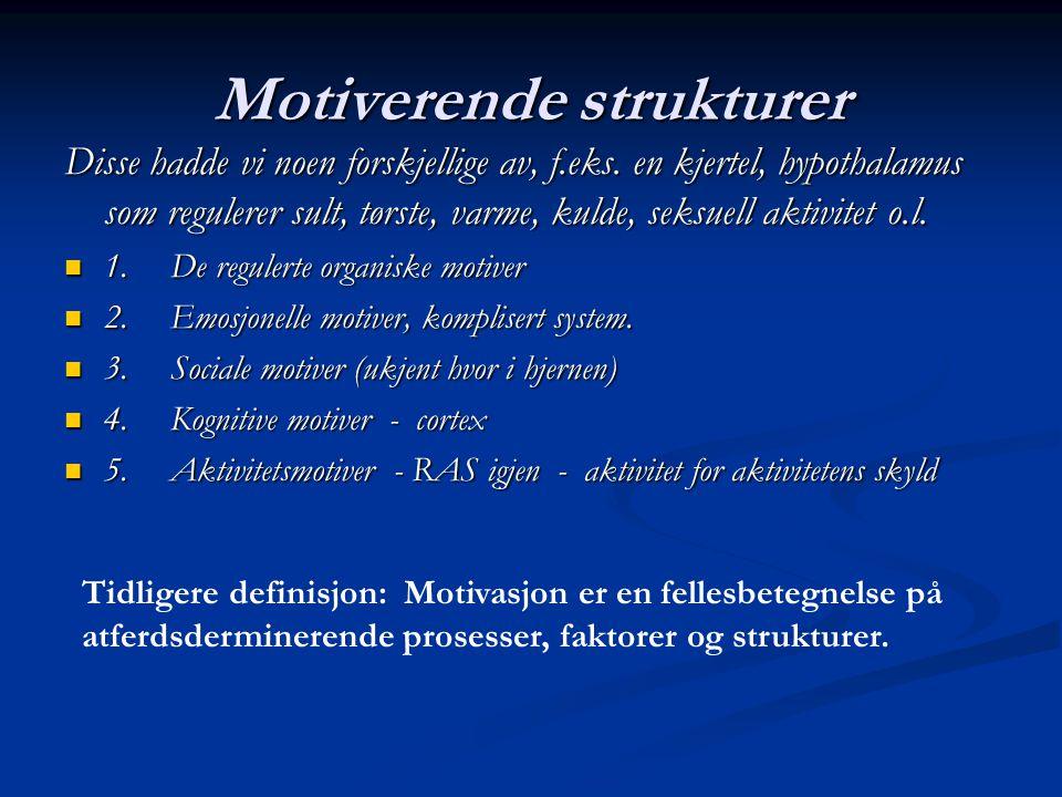 Motivasjon er en fellesbetegnelse på atferdsdeterminerende prosesser, faktorer og strukturer Motivasjon er en fellesbetegnelse på atferdsdeterminerende prosesser, faktorer og strukturer