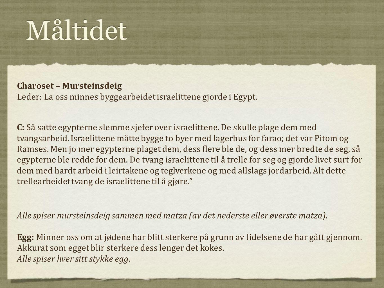 Måltidet Charoset – Mursteinsdeig Leder:La oss minnes byggearbeidet israelittene gjorde i Egypt. Alle spiser mursteinsdeig sammen med matza (av det ne