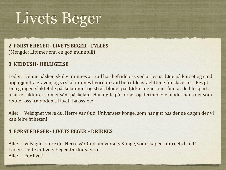 Livets Beger 2. FØRSTE BEGER - LIVETS BEGER – FYLLES (Mengde: Litt mer enn en god munnfull) 3. KIDDUSH - HELLIGELSE Leder:Denne påsken skal vi minnes