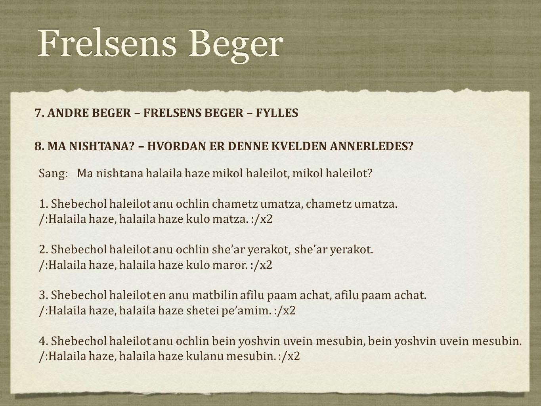 Frelsens Beger 7. ANDRE BEGER – FRELSENS BEGER – FYLLES 8. MA NISHTANA? – HVORDAN ER DENNE KVELDEN ANNERLEDES? 7. ANDRE BEGER – FRELSENS BEGER – FYLLE
