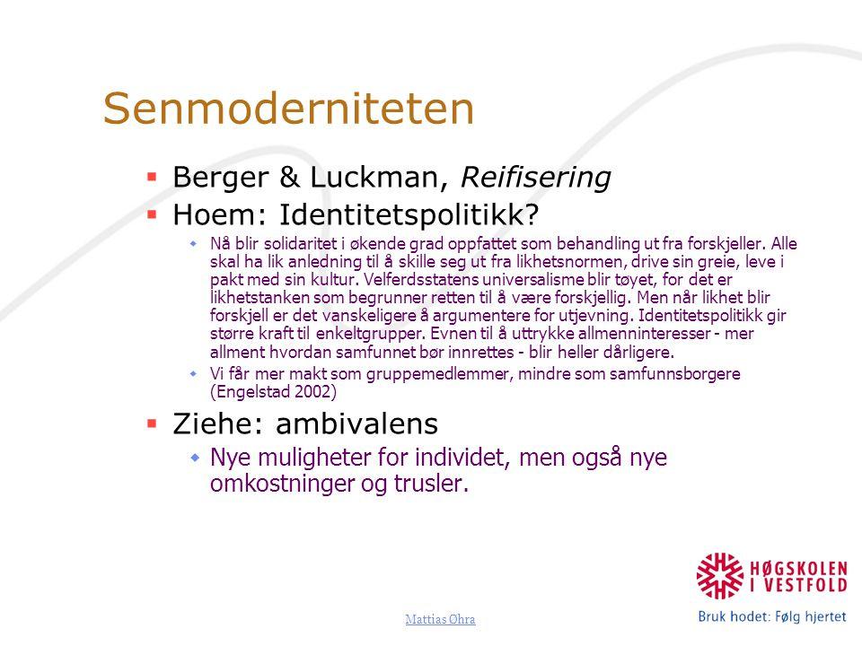 Mattias Øhra Senmoderniteten  Berger & Luckman, Reifisering  Hoem: Identitetspolitikk?  Nå blir solidaritet i økende grad oppfattet som behandling
