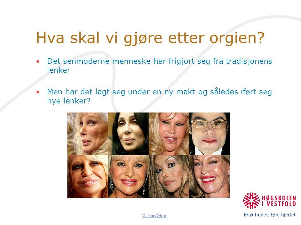 Mattias Øhra Hva skal vi gjøre etter orgien? Det senmoderne menneske har frigjort seg fra tradisjonens lenker Men har det lagt seg under en ny makt og