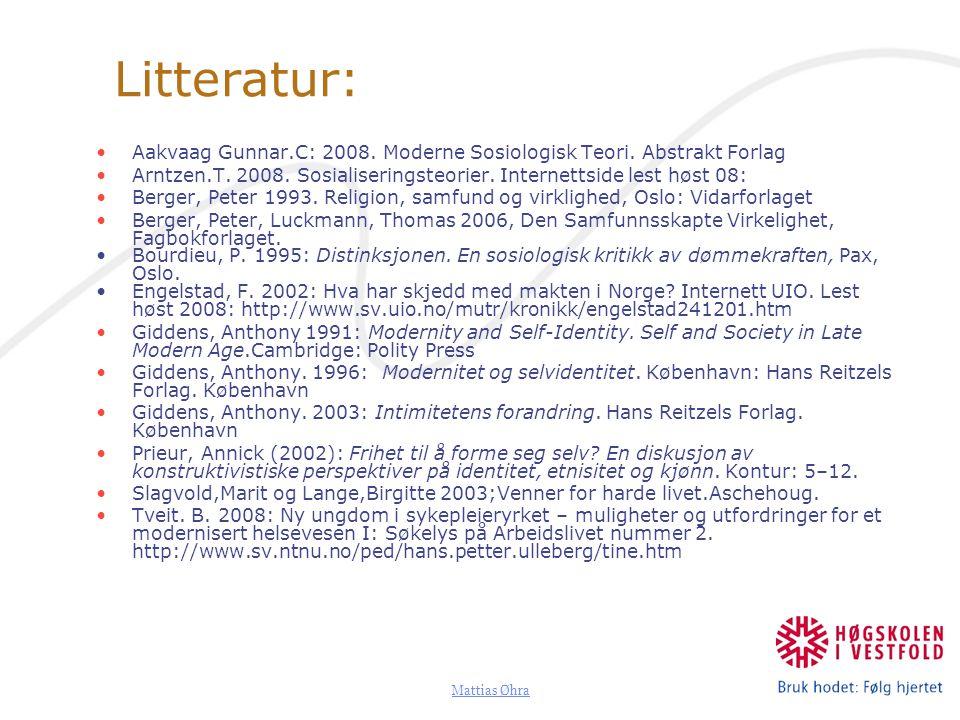 Mattias Øhra Litteratur: Aakvaag Gunnar.C: 2008. Moderne Sosiologisk Teori. Abstrakt Forlag Arntzen.T. 2008. Sosialiseringsteorier. Internettside lest