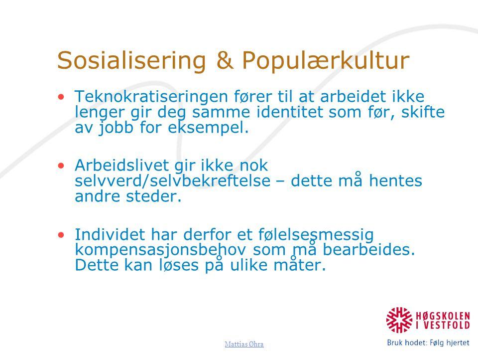 Mattias Øhra Sosialisering & Populærkultur Teknokratiseringen fører til at arbeidet ikke lenger gir deg samme identitet som før, skifte av jobb for ek