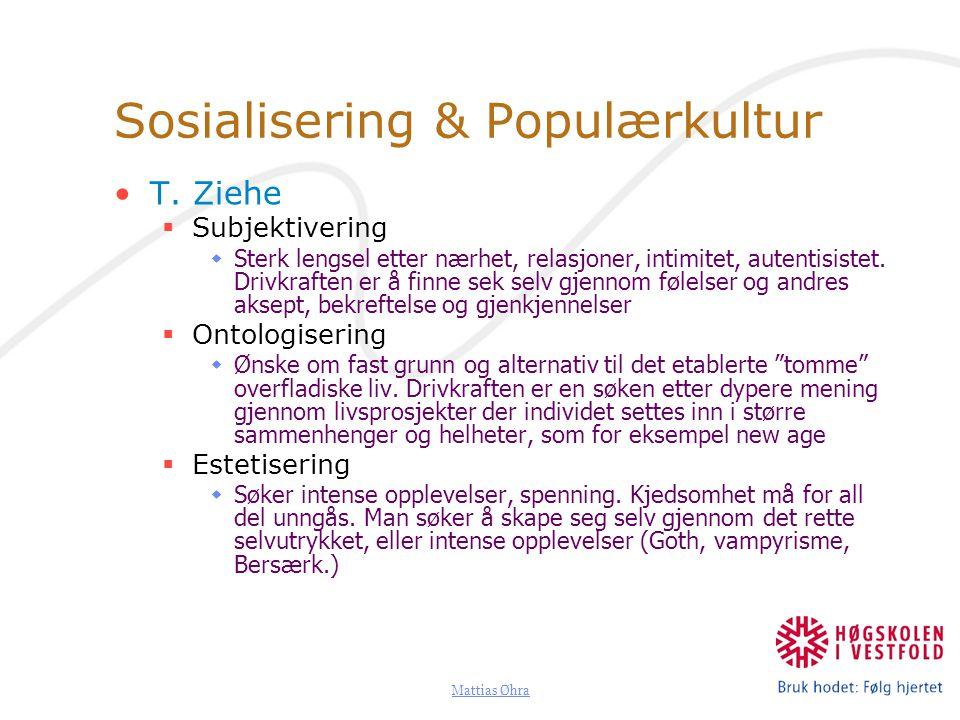 Mattias Øhra Sosialisering & Populærkultur T. Ziehe  Subjektivering  Sterk lengsel etter nærhet, relasjoner, intimitet, autentisistet. Drivkraften e