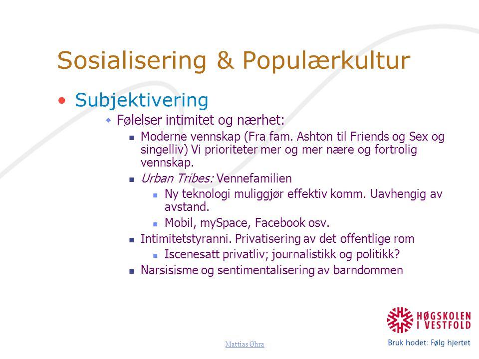 Mattias Øhra Sosialisering & Populærkultur Subjektivering  Følelser intimitet og nærhet: Moderne vennskap (Fra fam. Ashton til Friends og Sex og sing