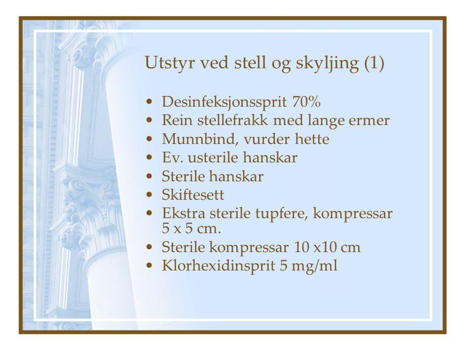 Utstyr ved stell og skyljing (1) Desinfeksjonssprit 70% Rein stellefrakk med lange ermer Munnbind, vurder hette Ev.