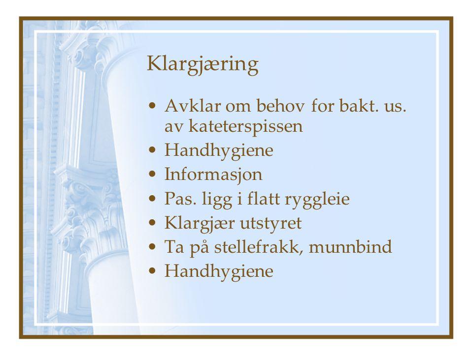 Klargjæring Avklar om behov for bakt.us. av kateterspissen Handhygiene Informasjon Pas.