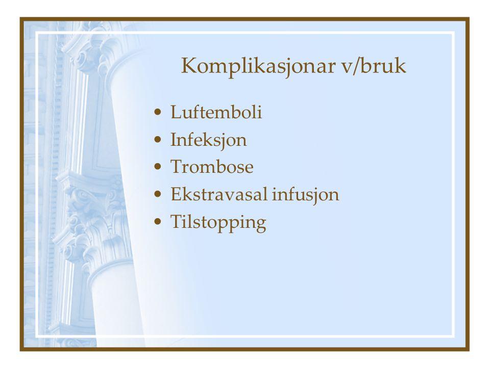 Komplikasjonar v/bruk Luftemboli Infeksjon Trombose Ekstravasal infusjon Tilstopping