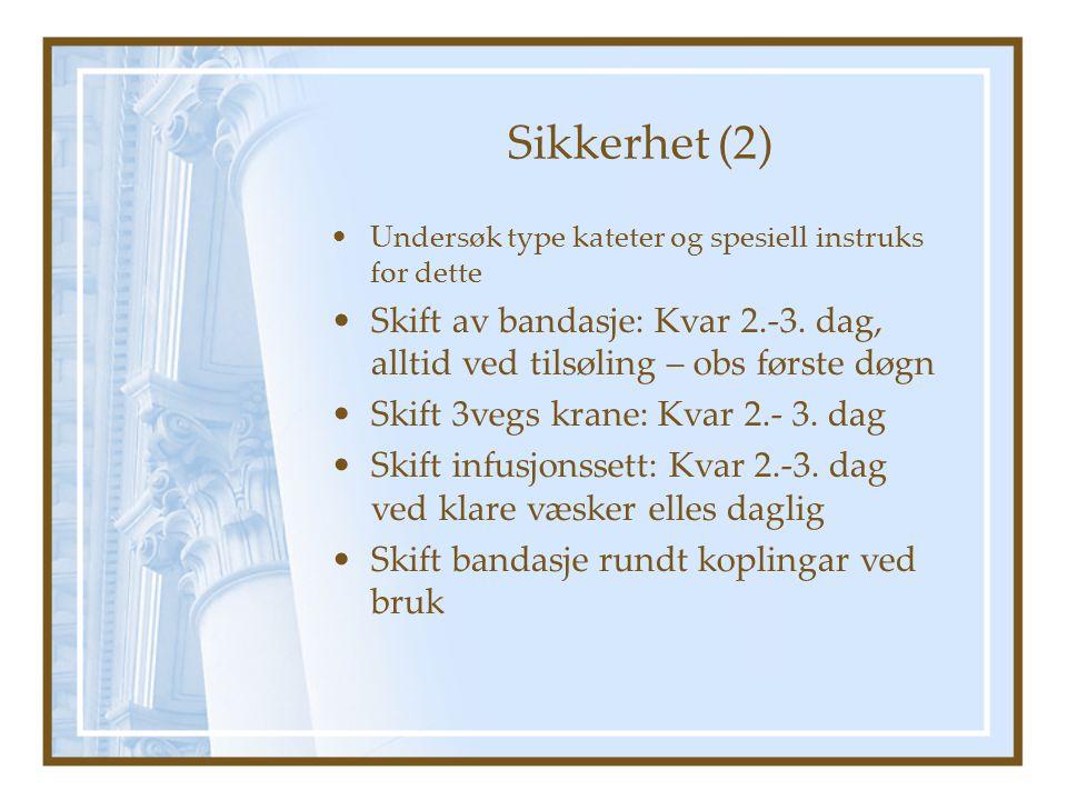 Sikkerhet (2) Undersøk type kateter og spesiell instruks for dette Skift av bandasje: Kvar 2.-3.