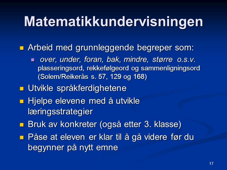 17 Matematikkundervisningen Arbeid med grunnleggende begreper som: Arbeid med grunnleggende begreper som: over, under, foran, bak, mindre, større o.s.