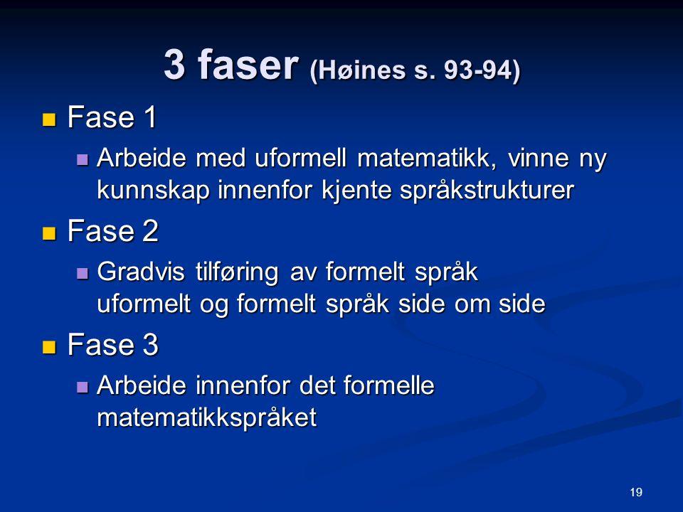 19 3 faser (Høines s. 93-94) Fase 1 Fase 1 Arbeide med uformell matematikk, vinne ny kunnskap innenfor kjente språkstrukturer Arbeide med uformell mat