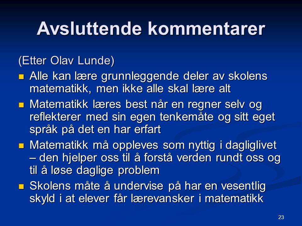23 Avsluttende kommentarer (Etter Olav Lunde) Alle kan lære grunnleggende deler av skolens matematikk, men ikke alle skal lære alt Alle kan lære grunn