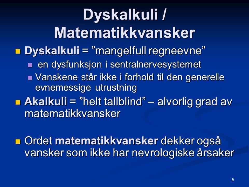 "5 Dyskalkuli / Matematikkvansker Dyskalkuli = ""mangelfull regneevne"" Dyskalkuli = ""mangelfull regneevne"" en dysfunksjon i sentralnervesystemet en dys"