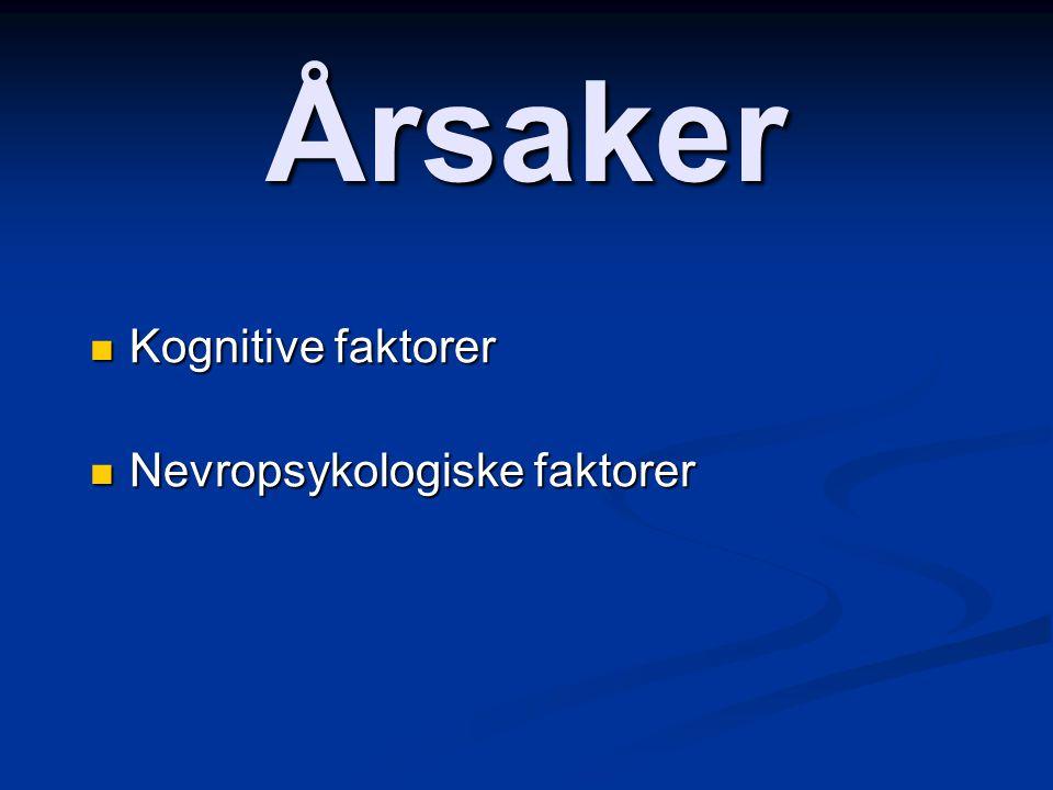 Årsaker Kognitive faktorer Kognitive faktorer Nevropsykologiske faktorer Nevropsykologiske faktorer