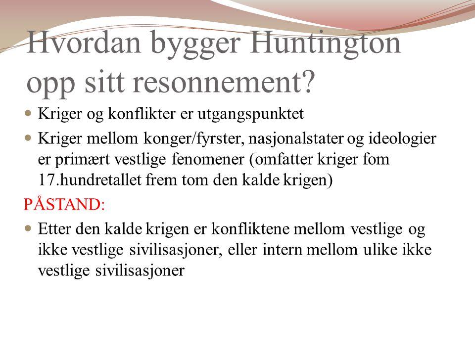 Hvordan bygger Huntington opp sitt resonnement.