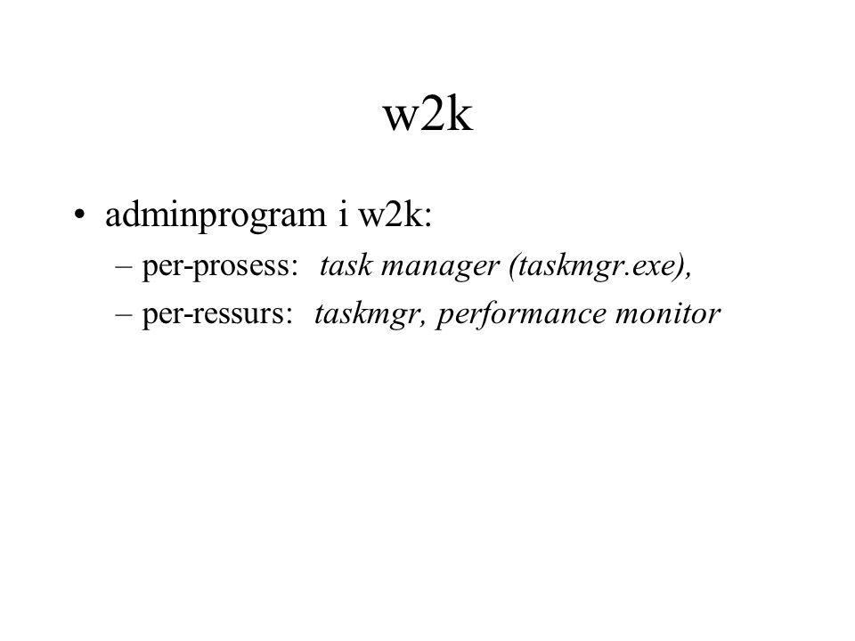 w2k adminprogram i w2k: –per-prosess: task manager (taskmgr.exe), –per-ressurs: taskmgr, performance monitor
