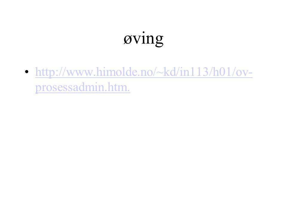 øving http://www.himolde.no/~kd/in113/h01/ov- prosessadmin.htm.http://www.himolde.no/~kd/in113/h01/ov- prosessadmin.htm.