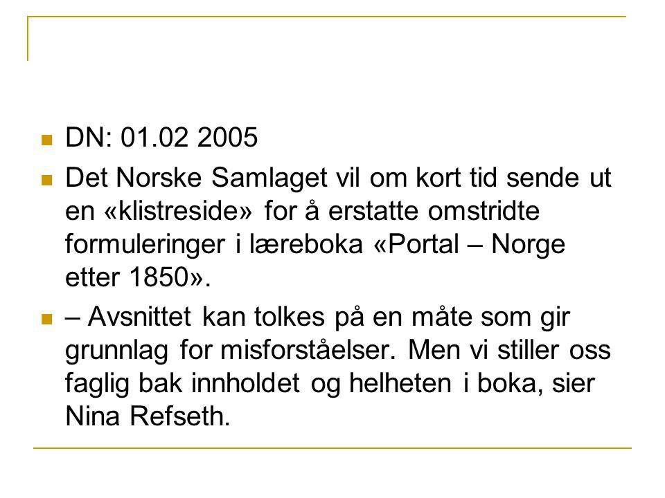 DN: 01.02 2005 Det Norske Samlaget vil om kort tid sende ut en «klistreside» for å erstatte omstridte formuleringer i læreboka «Portal – Norge etter 1