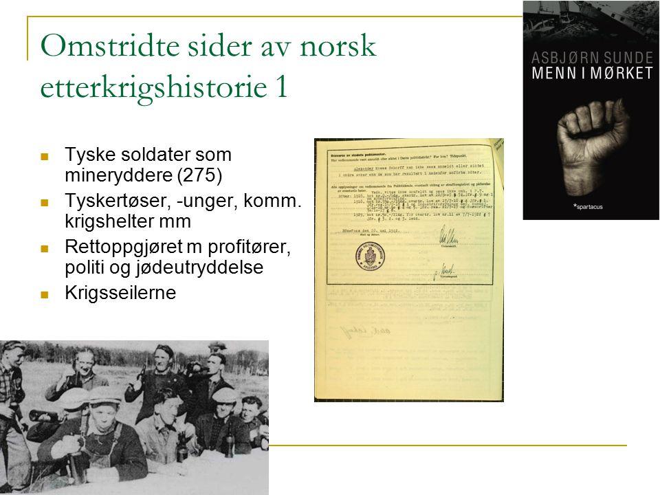 Omstridte sider av norsk etterkrigshistorie 1 Tyske soldater som mineryddere (275) Tyskertøser, -unger, komm. krigshelter mm Rettoppgjøret m profitøre