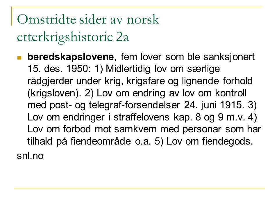 Omstridte sider av norsk etterkrigshistorie 2a beredskapslovene, fem lover som ble sanksjonert 15. des. 1950: 1) Midlertidig lov om særlige rådgjerder