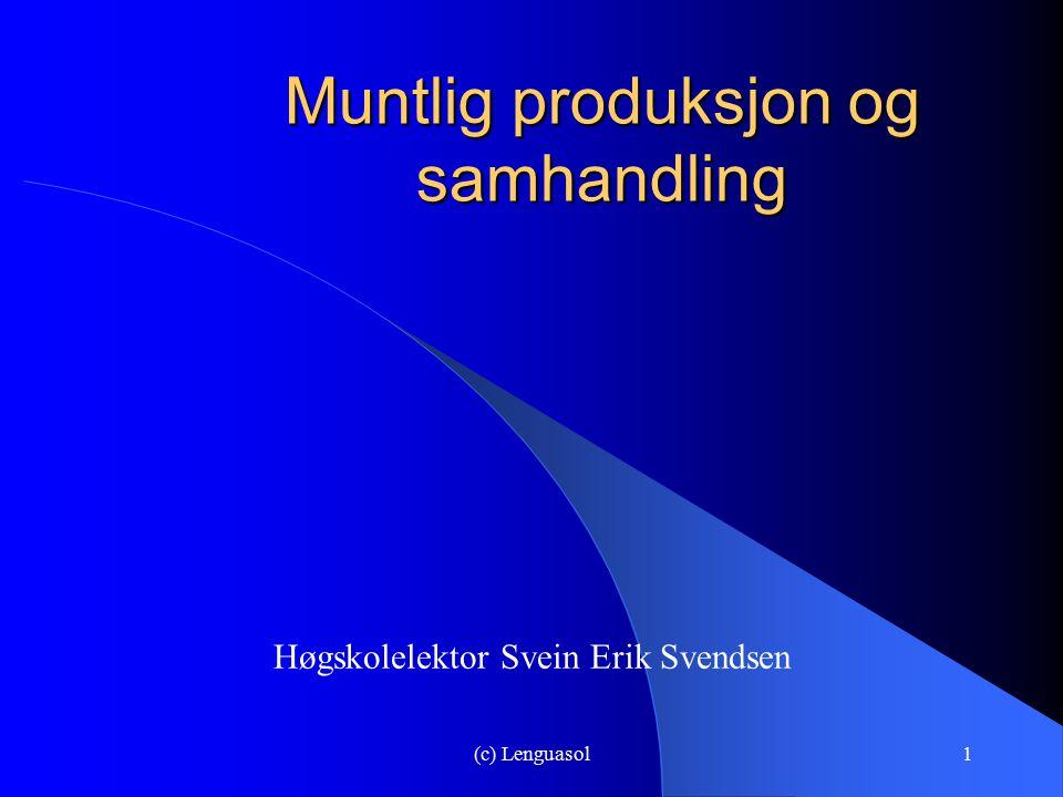 (c) Lenguasol1 Muntlig produksjon og samhandling Høgskolelektor Svein Erik Svendsen