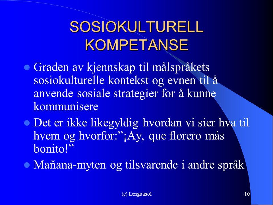 (c) Lenguasol10 SOSIOKULTURELL KOMPETANSE Graden av kjennskap til målspråkets sosiokulturelle kontekst og evnen til å anvende sosiale strategier for å