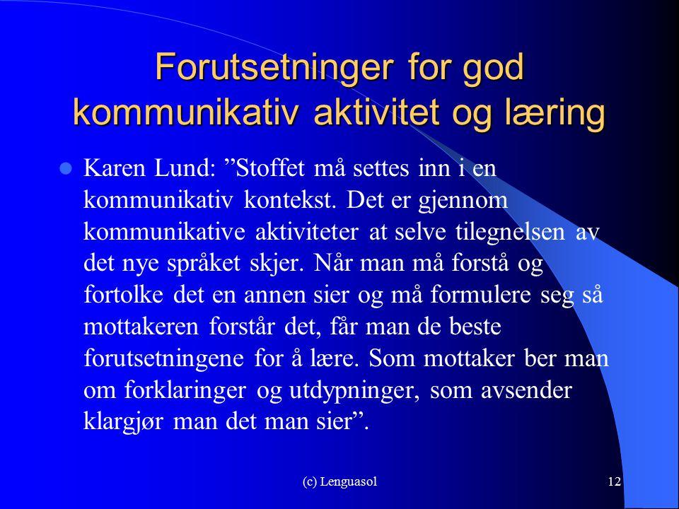 """(c) Lenguasol12 Forutsetninger for god kommunikativ aktivitet og læring Karen Lund: """"Stoffet må settes inn i en kommunikativ kontekst. Det er gjennom"""