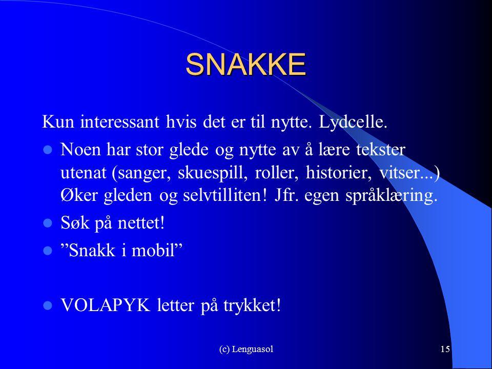 (c) Lenguasol15 SNAKKE Kun interessant hvis det er til nytte. Lydcelle. Noen har stor glede og nytte av å lære tekster utenat (sanger, skuespill, roll