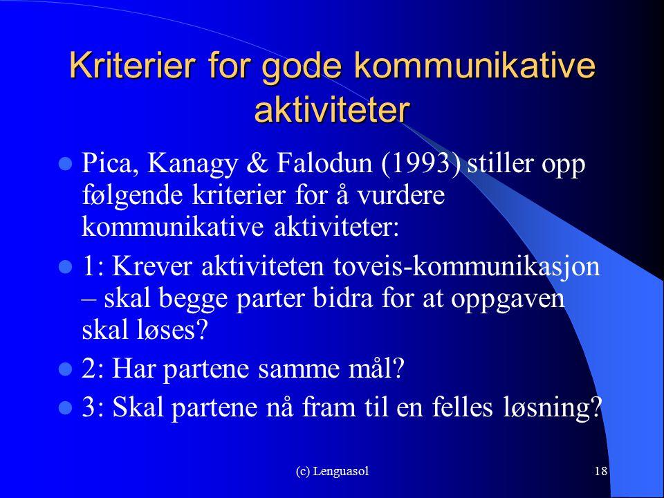 (c) Lenguasol18 Kriterier for gode kommunikative aktiviteter Pica, Kanagy & Falodun (1993) stiller opp følgende kriterier for å vurdere kommunikative
