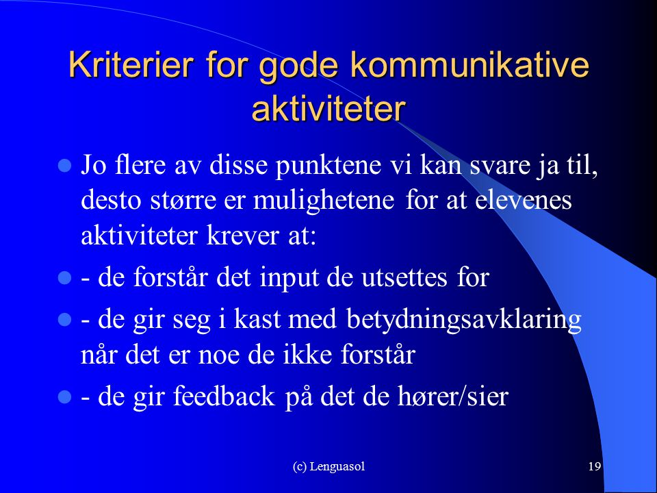 (c) Lenguasol19 Kriterier for gode kommunikative aktiviteter Jo flere av disse punktene vi kan svare ja til, desto større er mulighetene for at eleven