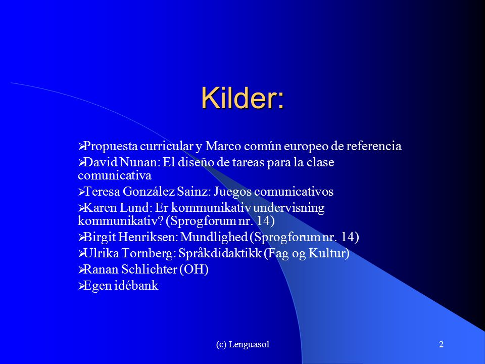 (c) Lenguasol2 Kilder:  Propuesta curricular y Marco común europeo de referencia  David Nunan: El diseño de tareas para la clase comunicativa  Tere