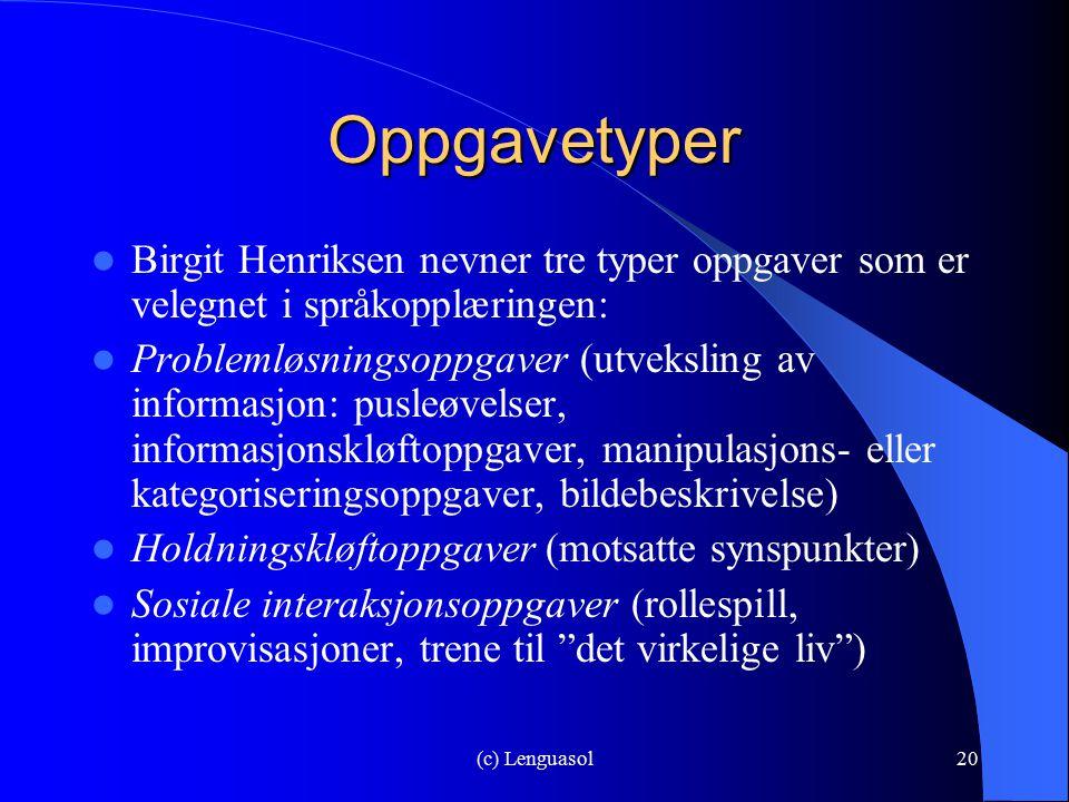 (c) Lenguasol20 Oppgavetyper Birgit Henriksen nevner tre typer oppgaver som er velegnet i språkopplæringen: Problemløsningsoppgaver (utveksling av inf