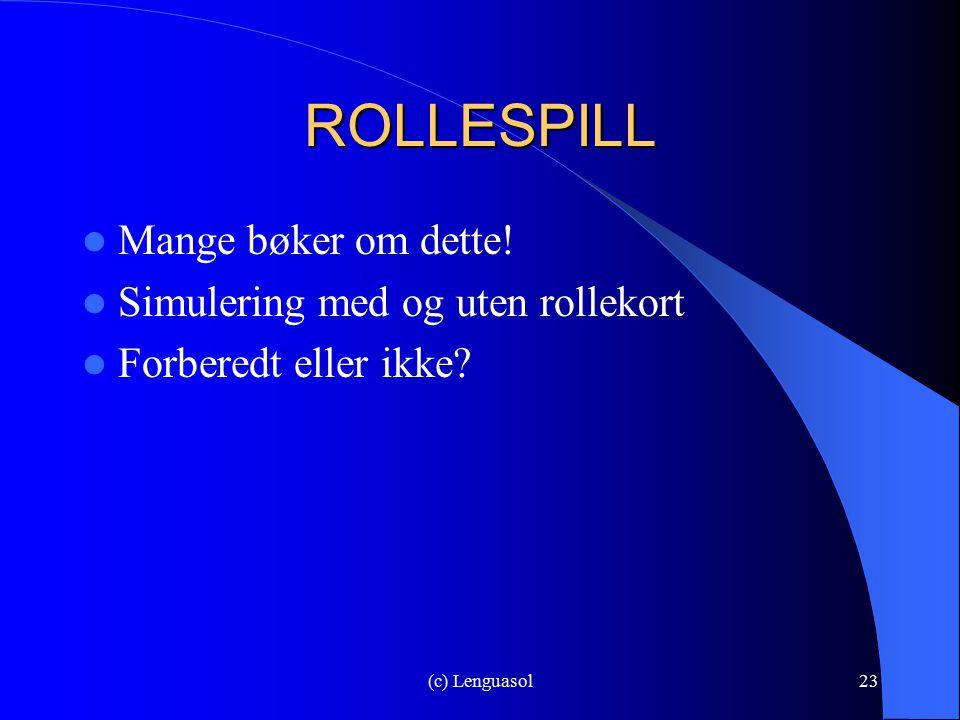 (c) Lenguasol23 ROLLESPILL Mange bøker om dette! Simulering med og uten rollekort Forberedt eller ikke?
