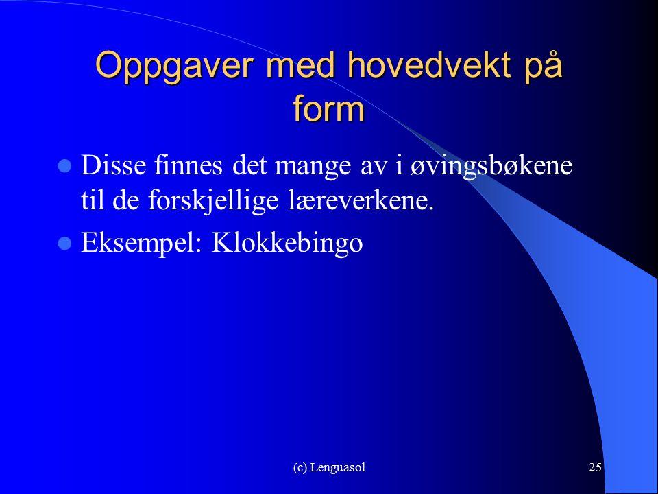 (c) Lenguasol25 Oppgaver med hovedvekt på form Disse finnes det mange av i øvingsbøkene til de forskjellige læreverkene. Eksempel: Klokkebingo