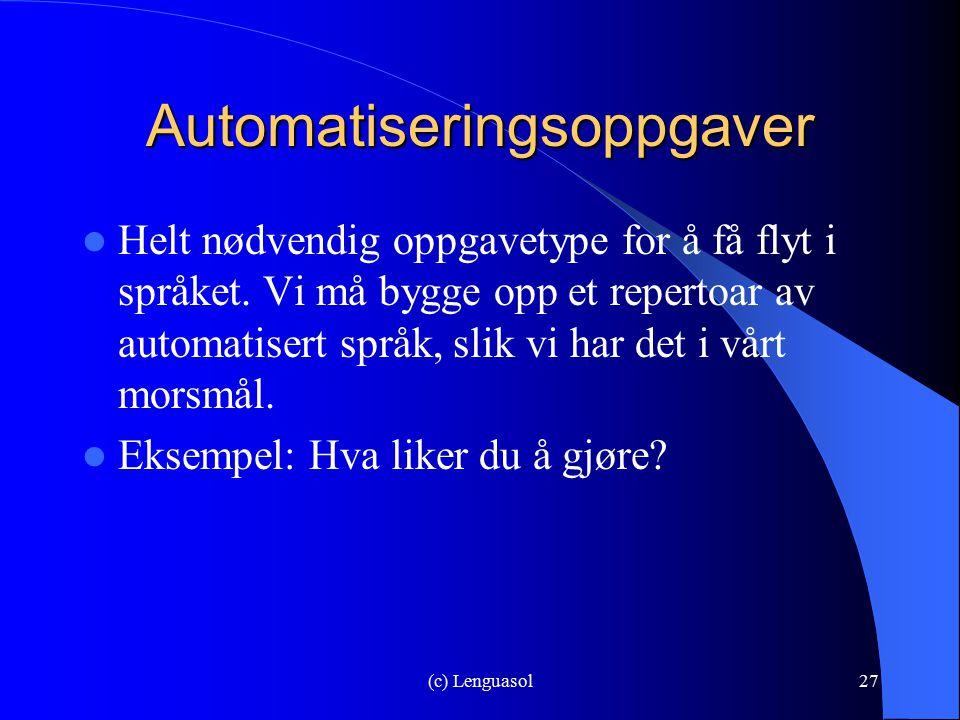 (c) Lenguasol27 Automatiseringsoppgaver Helt nødvendig oppgavetype for å få flyt i språket. Vi må bygge opp et repertoar av automatisert språk, slik v