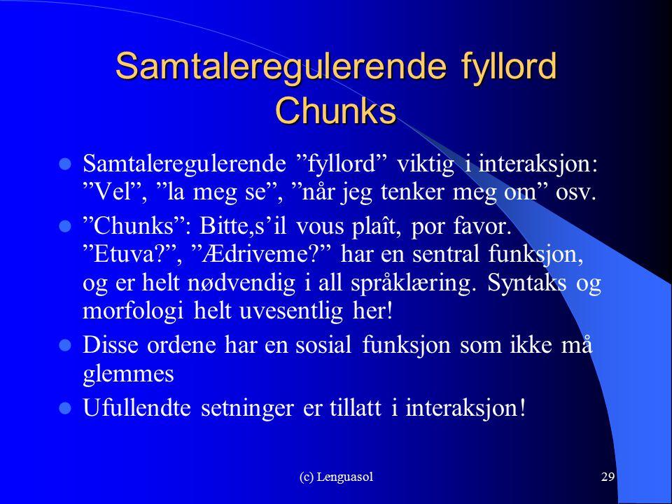 """(c) Lenguasol29 Samtaleregulerende fyllord Chunks Samtaleregulerende """"fyllord"""" viktig i interaksjon: """"Vel"""", """"la meg se"""", """"når jeg tenker meg om"""" osv."""