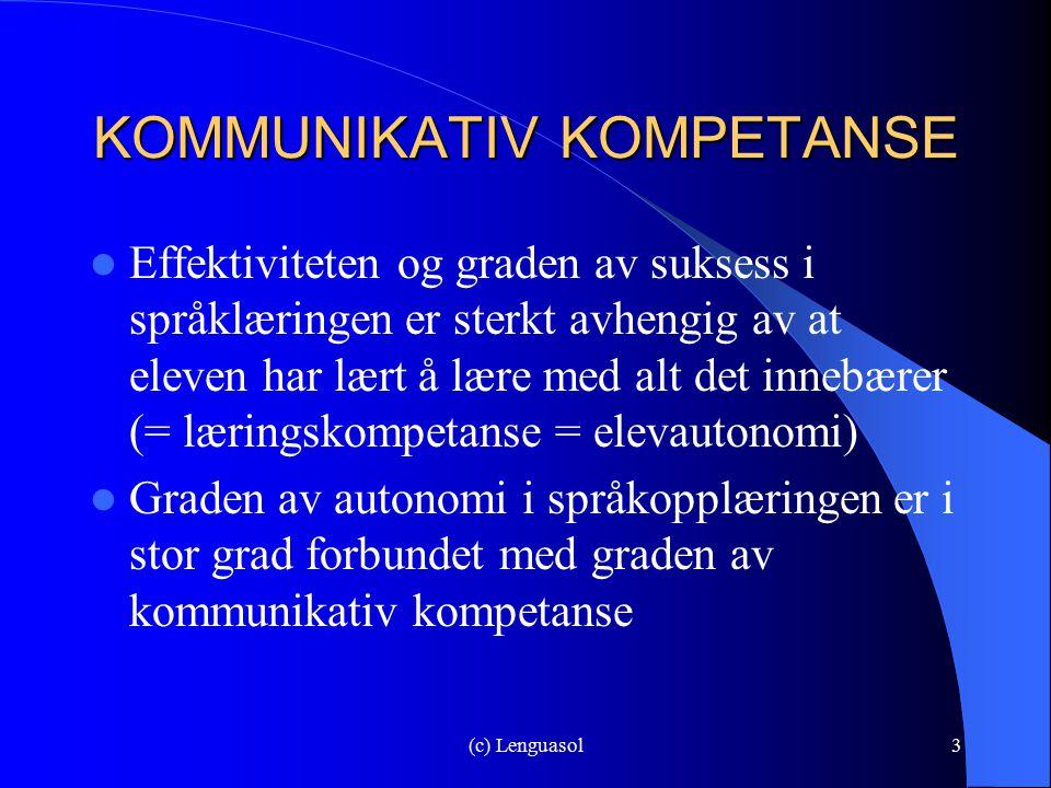 (c) Lenguasol3 KOMMUNIKATIV KOMPETANSE Effektiviteten og graden av suksess i språklæringen er sterkt avhengig av at eleven har lært å lære med alt det