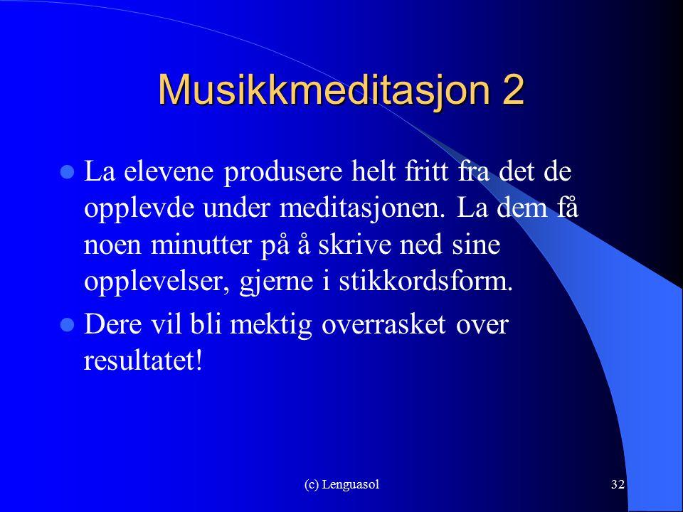(c) Lenguasol32 Musikkmeditasjon 2 La elevene produsere helt fritt fra det de opplevde under meditasjonen. La dem få noen minutter på å skrive ned sin