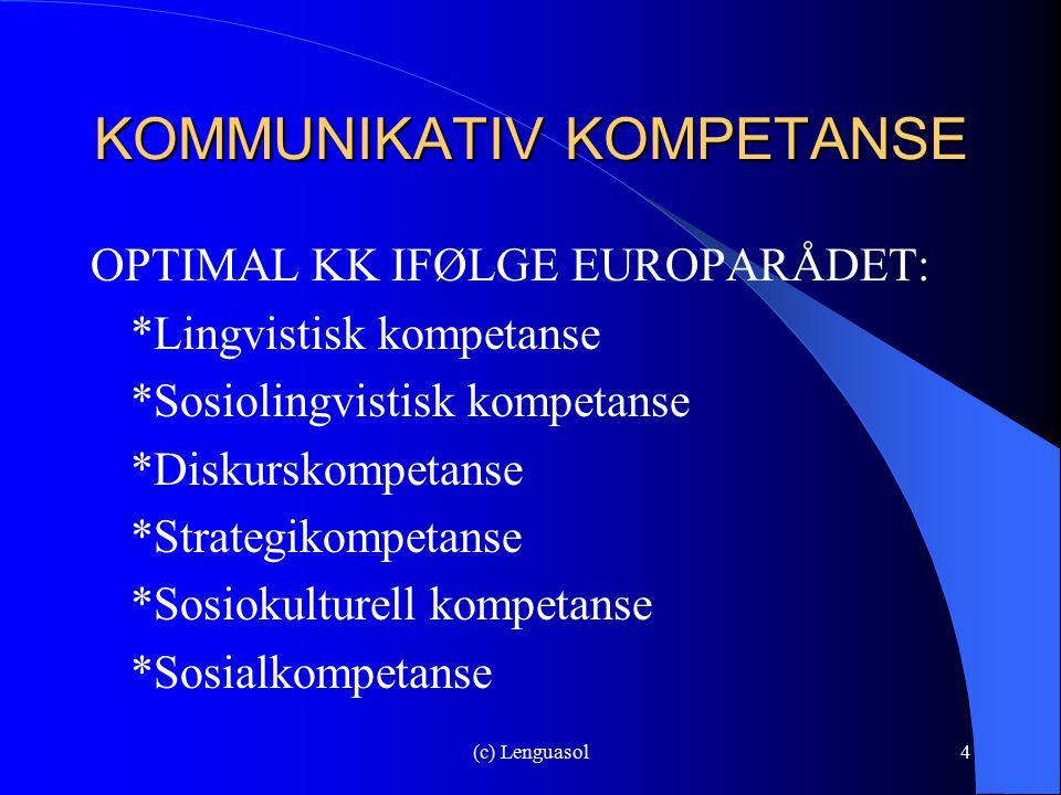 (c) Lenguasol4 KOMMUNIKATIV KOMPETANSE OPTIMAL KK IFØLGE EUROPARÅDET: *Lingvistisk kompetanse *Sosiolingvistisk kompetanse *Diskurskompetanse *Strateg