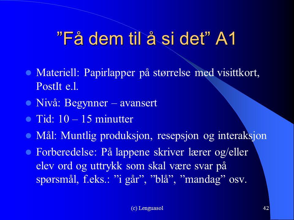 """(c) Lenguasol42 """"Få dem til å si det"""" A1 Materiell: Papirlapper på størrelse med visittkort, PostIt e.l. Nivå: Begynner – avansert Tid: 10 – 15 minutt"""