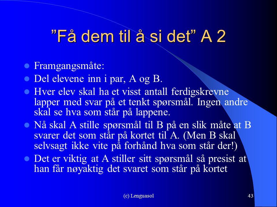 """(c) Lenguasol43 """"Få dem til å si det"""" A 2 Framgangsmåte: Del elevene inn i par, A og B. Hver elev skal ha et visst antall ferdigskrevne lapper med sva"""