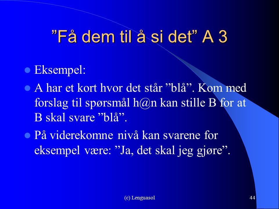 """(c) Lenguasol44 """"Få dem til å si det"""" A 3 Eksempel: A har et kort hvor det står """"blå"""". Kom med forslag til spørsmål h@n kan stille B for at B skal sva"""