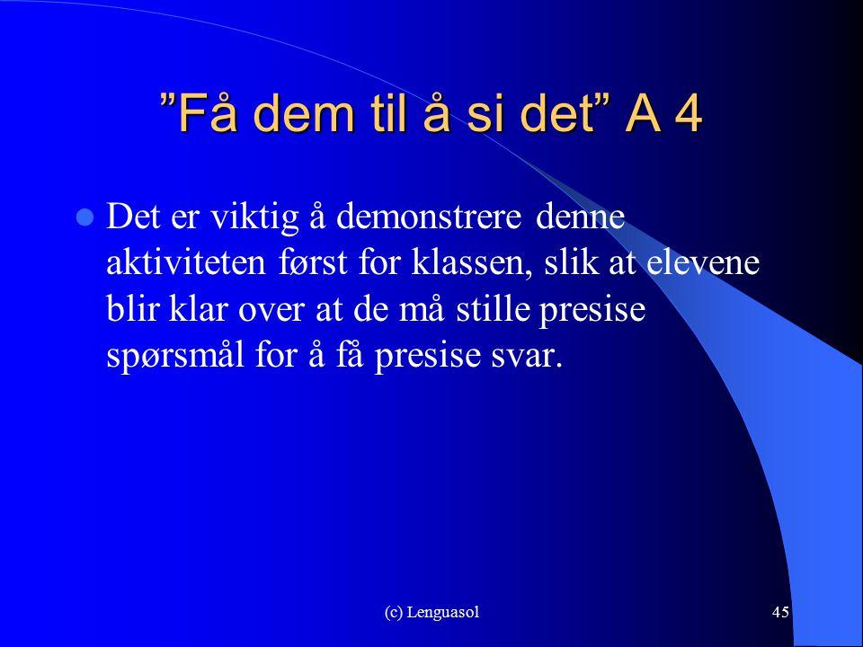"""(c) Lenguasol45 """"Få dem til å si det"""" A 4 Det er viktig å demonstrere denne aktiviteten først for klassen, slik at elevene blir klar over at de må sti"""