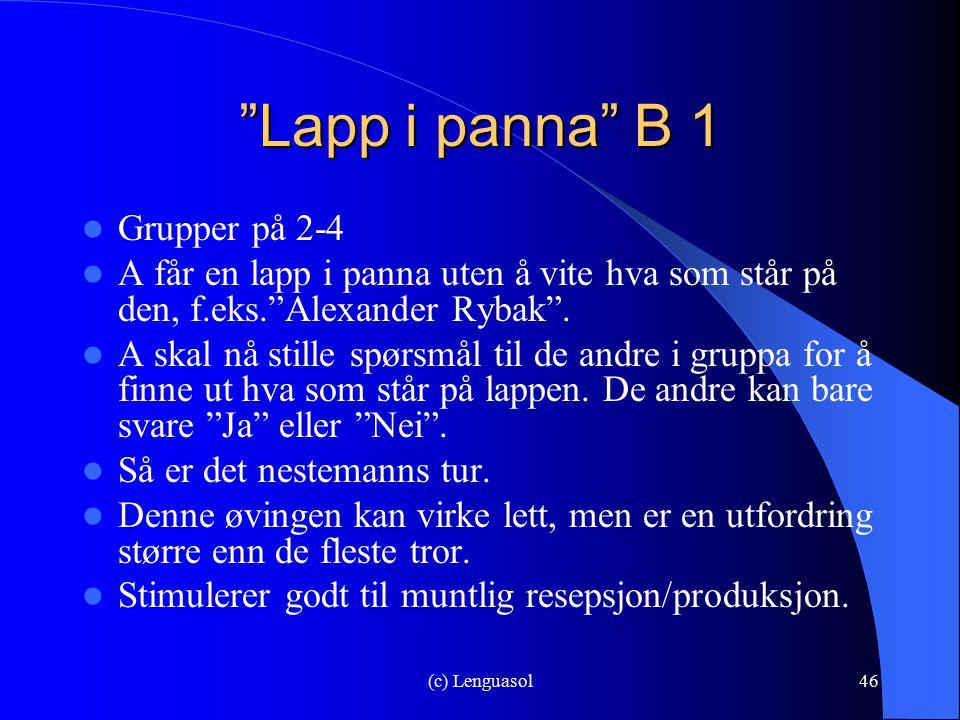 """(c) Lenguasol46 """"Lapp i panna"""" B 1 Grupper på 2-4 A får en lapp i panna uten å vite hva som står på den, f.eks.""""Alexander Rybak"""". A skal nå stille spø"""